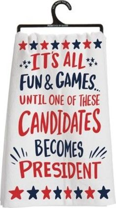 "Dishtowel printed with the words ""It's All Fun and Games until one of these candidates becomes president! Measures 20"" x 20"". 100% Cotton."