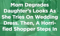 Mom Degrades Daughterâs Looks As She Tries On Wedding Dress. Then A Horrified Shopper Steps In