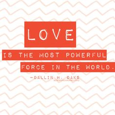 """Love is the most powerful force in the world."" -Dallin H. Oaks #InspirationalQuotes"