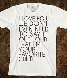I Love How We Have To Say Out Loud That I'm Your Favorite Child T-Shirt from Glamfoxx Shirts