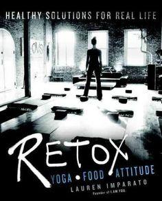 Retox: Yoga, Food, Attitude: Healthy Solutions for Real Life