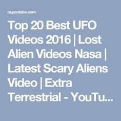 Top 20 Best UFO Videos 2016 | Lost Alien Videos Nasa | Latest Scary Aliens Video | Extra Terrestrial - YouTube