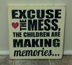 Excuse The Mess, The Children Are Making Memories - Distressed Wooden Sign 9 x 9 via Etsy