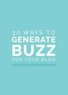 30 Ways to Generate Buzz for Your Blog blogging tips, blogging ideas, #blog #blogger #blogtips