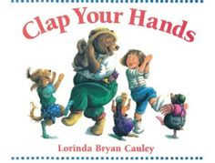 TODDLER Language- 4.5.C About Me- My Body- Clap Your Hands.   Clap Your Hands by Lorinda Bryan Cauley