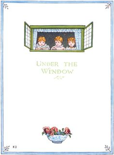 Under the window is my garden; Where sweet, sweet flowers grow - Under the Window, 1878
