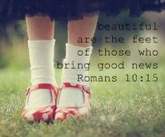 bring good news. Romans 10:15