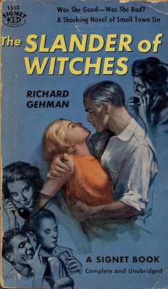 The Slander of Witches by Richard Gehman... Was she good... Was she Bad? A shocking novel of small town sin.