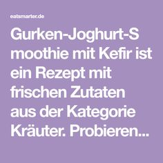 Gurken-Joghurt-Smoothie mit Kefir ist ein Rezept mit frischen Zutaten aus der Kategorie Kräuter. Probieren Sie dieses und weitere Rezepte von EAT SMARTER!