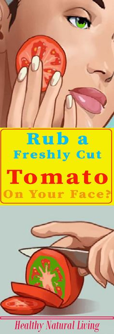 Rub a Freshly cut Tomato on your face to get rid of acne and make your skin clear. #acne #skin #beauty |  http://healthynaturalliving.co