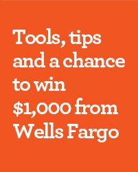 Tools, tips and a chance to win $1,000 from the Wells Fargo CollegeSTEPS program!
