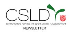 Each month The Salvation Army's International Centre for Spiritual Life Development produces a newsletter with resources and articles. To view all previous Newsletters go to http://www.salvationarmy.org/csld/csldnewsletters