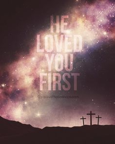 HE Loved You First. . .