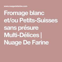 Fromage blanc et/ou Petits-Suisses sans présure Multi-Délices | Nuage De Farine