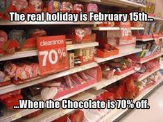 The Real Holiday Is February 15th When The Chocolate Is 70% Off funny lol humor valentines day funny valentines day quotes valentine's day quotes really funny memes humor memes february 15th pictures and images