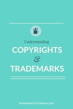 Understanding Copyrights & Trademarks — BLOG - ANNETTE STEPANIAN