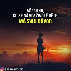 Všechno, co se nám v životě děje, má svůj důvod. #motivace #uspech #motivacia #adriankolek #business243 #czech #slovak #czechgirl #czechboy #sietovymarketing #pozitivne #lifequotes #dream #goals #business #success Tarot, Just Smile, English Quotes, True Words, Monday Motivation, Motto, Quotations, Texts, Advice