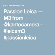 Passion Leica — M3 from @kantocamera  -  #leicam3 #passionleica