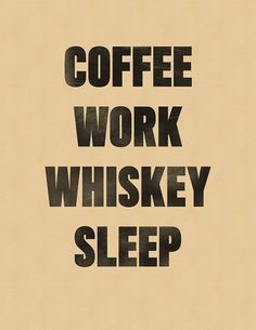 Coffee Work Whiskey Sleep by timmelideo on Etsy. Sound like a familiar routine?