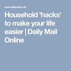 Household 'hacks' to make your life easier | Daily Mail Online