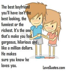 The best boyfriend you'll have isn't the best looking, the funniest or the richest. It's the one that makes you feel gorgeous, hilarious and like a million dollars. He makes sure you know that he loves you.  - Love Quotes - http://www.lovequotes.com/the-best-boyfriend/