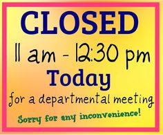 Important Announcement! Our store will be closed today from 11 am to 12:30 pm for a departmental meeting! Regular hours of 7:30 am to 4:00 pm will resume tomorrow, Thurs. Aug. 24th