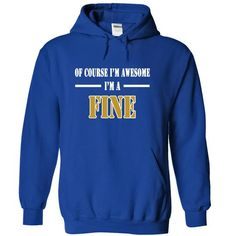 Of Course I'm Awesome I'm a FINE T-Shirts, Hoodies, Sweatshirts, Tee Shirts (39.99$ ==► Shopping Now!)