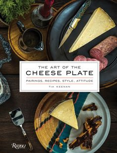 Read Tia Keenan's book The Art of the Cheese Plate: Pairings, Recipes, Style, Attitude. Published on by Rizzoli. Burritos, Cooking Stores, American Cheese, Cheese Lover, This Is A Book, Coffee Table Books, Potato Chips, Quick Recipes, Hostess Gifts