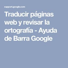 Traducir páginas web y revisar la ortografía - Ayuda de Barra Google