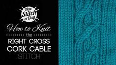 How to Knit the Right Cross Cork Cable Stitch/This cable pattern creates a panel of crossed rib stitches. It is perfect for a cable detail on an aran sweater or afghan.