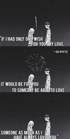 If I had only one wish for you, my love, it would be for you to someday be able to love someone as much as I have always loved you