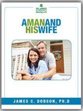 A Man And His Wife (PDF)  https://drjamesdobson.org/Resource?r=man-and-his-wife-PDF&sc=FPN