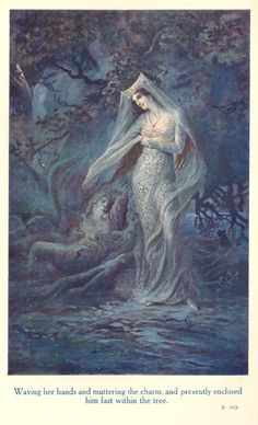 The Legends of King Arthur and His Knights - Waving her hands and muttering the charm, and presently enclosed him fast within the tree