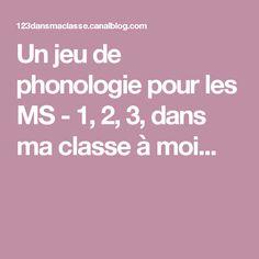 Un jeu de phonologie pour les MS - 1, 2, 3, dans ma classe à moi...