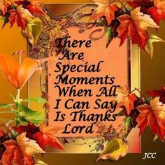 There are Special Moments when all I can say is...THANK YOU LORD JESUS! Amen.