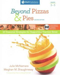 Beyond Pizzas and Pies, Grades 3-5: 10 Essential Strategies for Supporting Fraction Sense