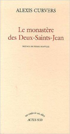Amazon.fr - Le monastère des Deux-Saints-Jean - Alexis Curvers, Pierre Somville - Livres