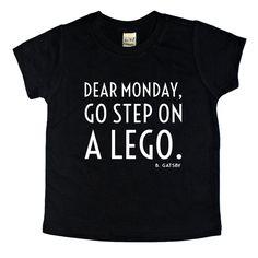 Dear Monday Go Step On A Lego - Onesie, Kid's Shirt & Adult Shirt from B. Gatsby at www.BGatsby.com