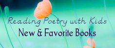 Reading Poetry with Kids: New & Favorite Books from Imagination Soup