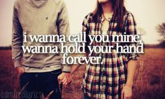 I wanna call you mine wanna hold your hand forever..Hunter Hays