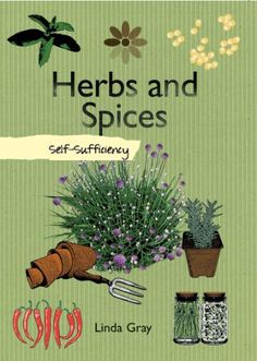 Herbs and Spices: Self-Sufficiency (The Self-Sufficiency Series) - http://spicegrinder.biz/herbs-and-spices-self-sufficiency-the-self-sufficiency-series/