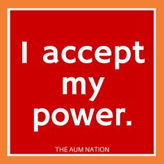 I accept my power! *** If this affirmation from The Aum Nation resonates with you, we recommend saying it to yourself 3 times every morning for a week.