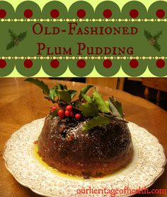 Old-Fashioned Holiday Plum Pudding / http://ourheritageofhealth.com/old-fashioned-plum-pudding/