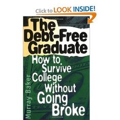 The Debt-Free Graduate: How to Survive College Without Going Broke: Murray Baker: 9781564144720: Amazon.com: Books