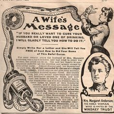 Write to Mrs. Margaret Anderson for her free home remedy to cure drunkeness.  Can be given to your husband in secret.  He'll never suspect.
