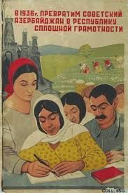 """We will change the Soviet Republic of Azerbaijan into a republic of abundant literacy."""