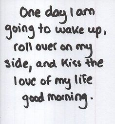 """One day may be sooner than you think. 