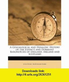 A Genealogical and Heraldic History of the Extinct and Dormant Baronetcies of England, Ireland and Scotland (9781149775431) John Burke, Bernard Burke , ISBN-10: 1149775432  , ISBN-13: 978-1149775431 ,  , tutorials , pdf , ebook , torrent , downloads , rapidshare , filesonic , hotfile , megaupload , fileserve