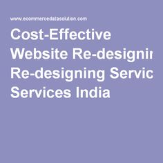 Cost-Effective Website Re-designing Services India websites that sit on the WWW for a long time, unaltered throughout the years.