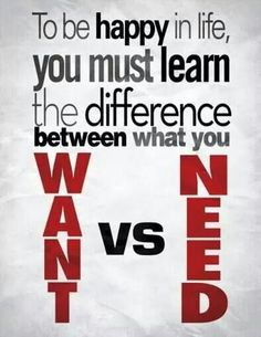 Want vs need...
